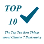Give Me The Top Ten Best Things About Chapter 7 Bankruptcy